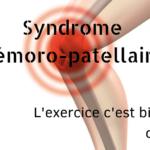Le syndrome fémoro-patellaire - L'exercice c'est bien, on fait comment